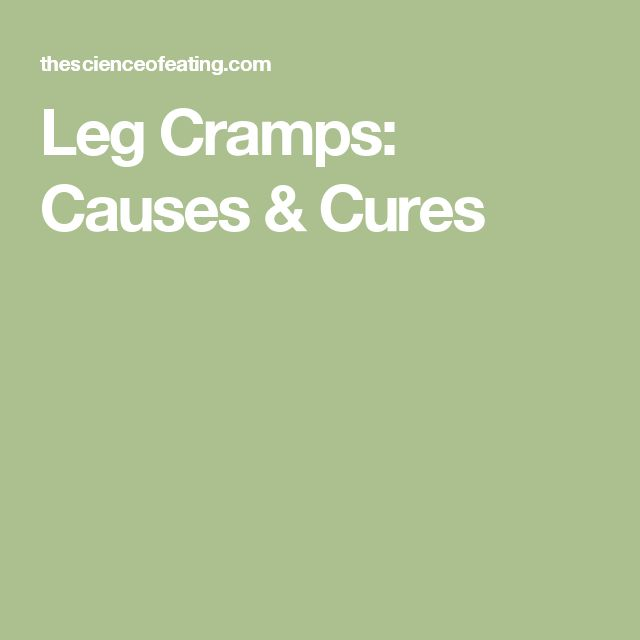 Leg Cramps: Causes & Cures