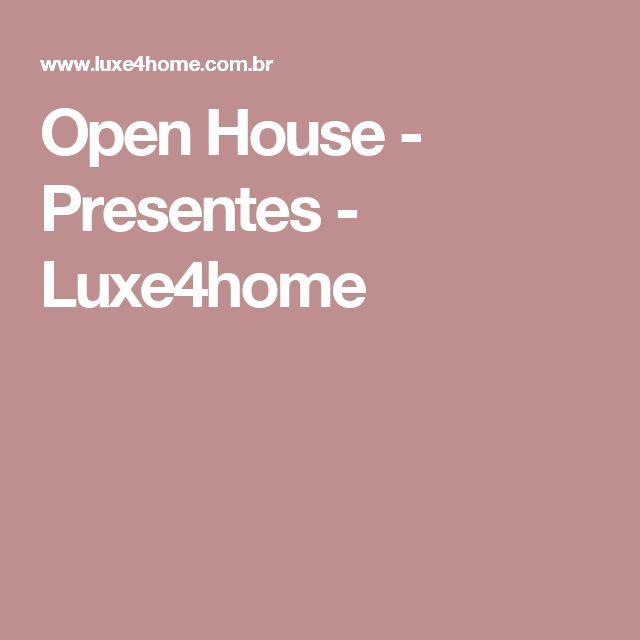 Open House - Presentes  - Luxe4home
