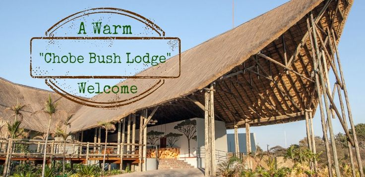 Welcome Chobe Bush Lodge! #Botswana #Africa  http://www.wildweb.co.za/blog/