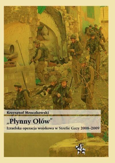 Płynny ołów . Izraelska operacja wojskowa w Strefie Gazy 2008-2009