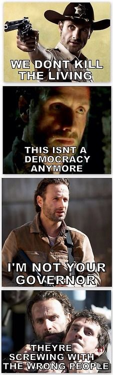 The evolution of Rick Grimes, my favorite is im not your governor and theyre screwing with the wrong people