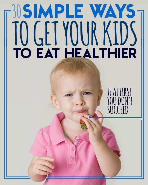 30 Simple Ways To Get Your Kids To Eat Healthier