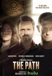 The Path (Hulu-March 30, 2016) a drama series about a man who converts to a controversial following suffers from a crisis of faith. Created by Jessica Goldberg. Stars: Aaron Paul, Michelle Monaghan, Hugh Dancy, Ali Ahn, Peter Friedman.