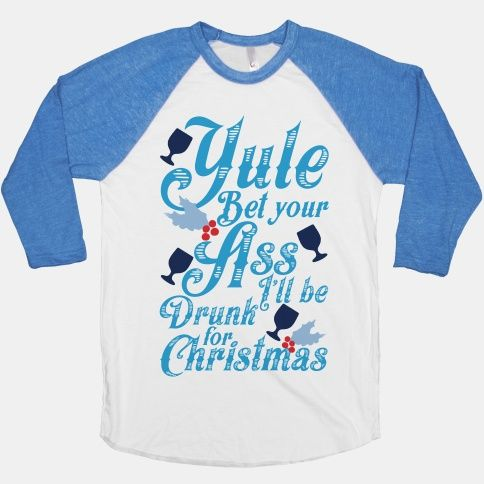Yule Bet Your Ass I'll Be Drunk For Christmas #winter #christmas #xmas #holiday #cold #snow #shirt #sweater #introvert #lazy #lol #funny #cute #drinking #drunk #funny #lol #rum #Santa #Bae #hater