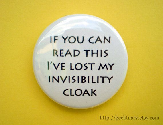 If you can read this I've lost my invisibility cloak- How a bout a shirt instead of a button?