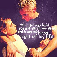 Buffy & Spike <3 I'm not particularly romantic, but I loved this line.