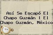 http://tecnoautos.com/wp-content/uploads/imagenes/tendencias/thumbs/asi-se-escapo-el-chapo-guzman-el-chapo-guzman-mexico.jpg Chapo Guzman. Así se escapó el Chapo Guzmán   El Chapo Guzmán, México, Enlaces, Imágenes, Videos y Tweets - http://tecnoautos.com/actualidad/chapo-guzman-asi-se-escapo-el-chapo-guzman-el-chapo-guzman-mexico/
