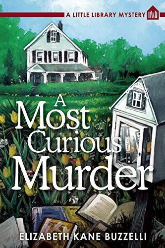 A Most Curious Murder: A Little Library Mystery by Elizabeth Kane Buzzelli 7-12-16