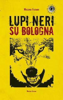 Massimo Fagnoni writer: Lupi neri su Bologna