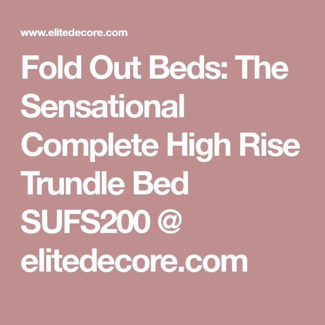 Fold Out Beds: The Sensational Complete High Rise Trundle Bed SUFS200 @ elitedecore.com