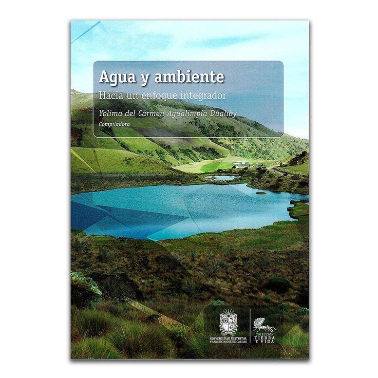 Agua y ambiente. Hacia un enfoque integrador – Varios – Universidad Distrital Francisco José de Caldas www.librosyeditores.com Editores y distribuidores.