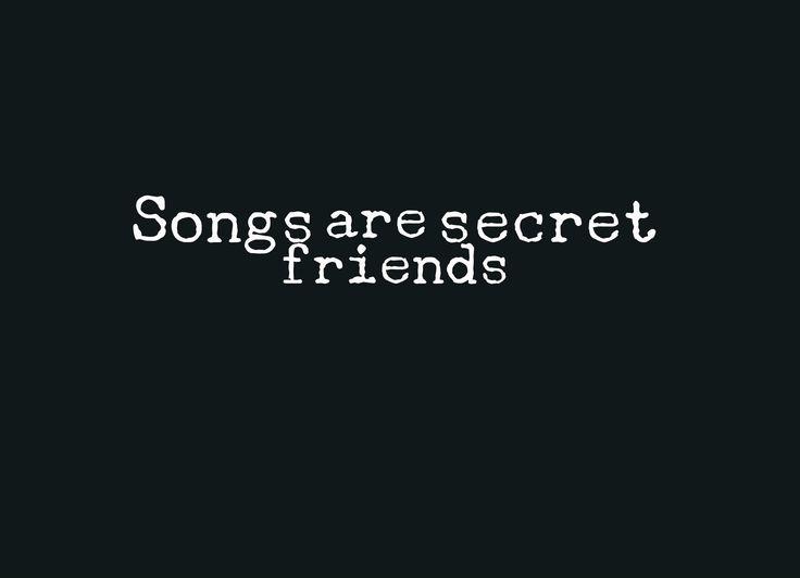 Songs are secret friends. Visit  http://readmysongreadmysoul.com