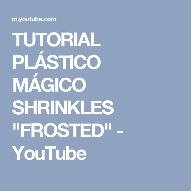 "TUTORIAL PLÁSTICO MÁGICO SHRINKLES ""FROSTED"" - YouTube"