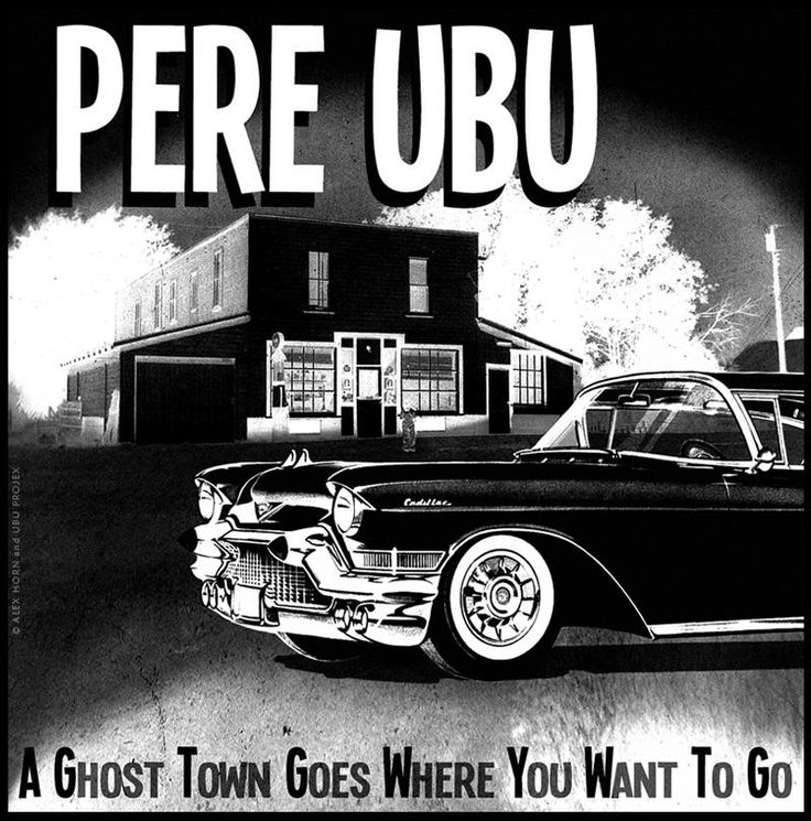 PERE UBU : A GHOST TOWN GOES WHERE YOU WANT TO GO Illustration & Design © Alex Horn