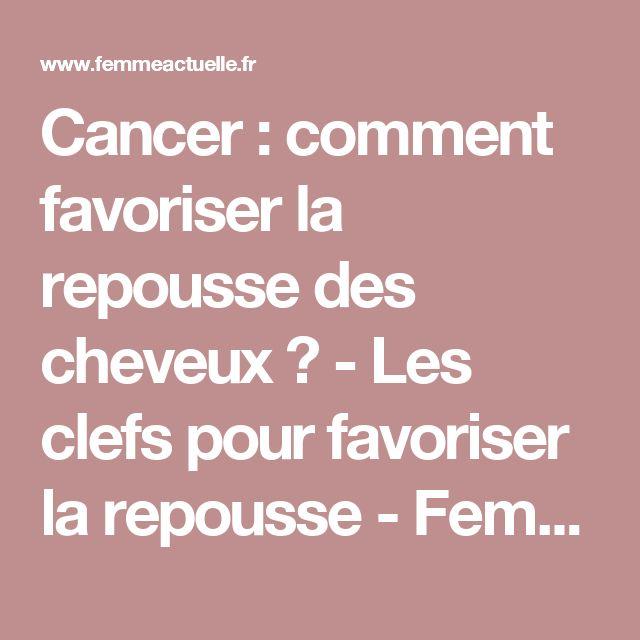 Cancer : comment favoriser la repousse des cheveux ? - Les clefs pour favoriser la repousse - Femme Actuelle