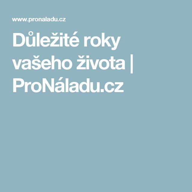 Důležité roky vašeho života | ProNáladu.cz