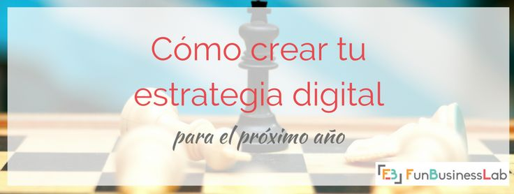 Cómo crear tu estrategia digital para el próximo año