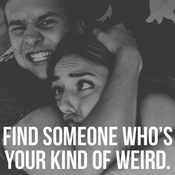 You are my kind of weird babe n I love it