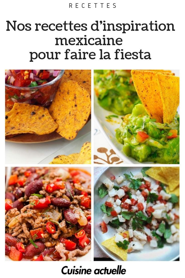 Saveurs Latino 15 Recettes D Inspiration Mexicaine Pour Faire La Fiesta Recette Mexicaine Recette Tortilla Mexicaine Plat Mexicain