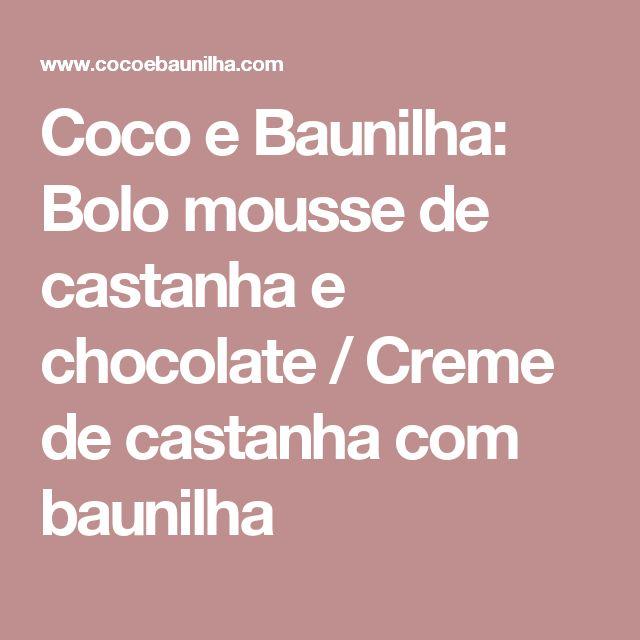 Coco e Baunilha: Bolo mousse de castanha e chocolate / Creme de castanha com baunilha