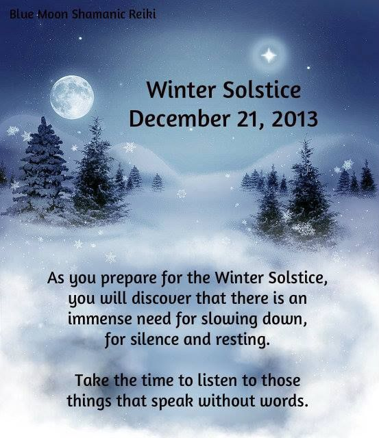 Winter Solstice Dec 21 2013. Take time to listen to those things that speak without words ..