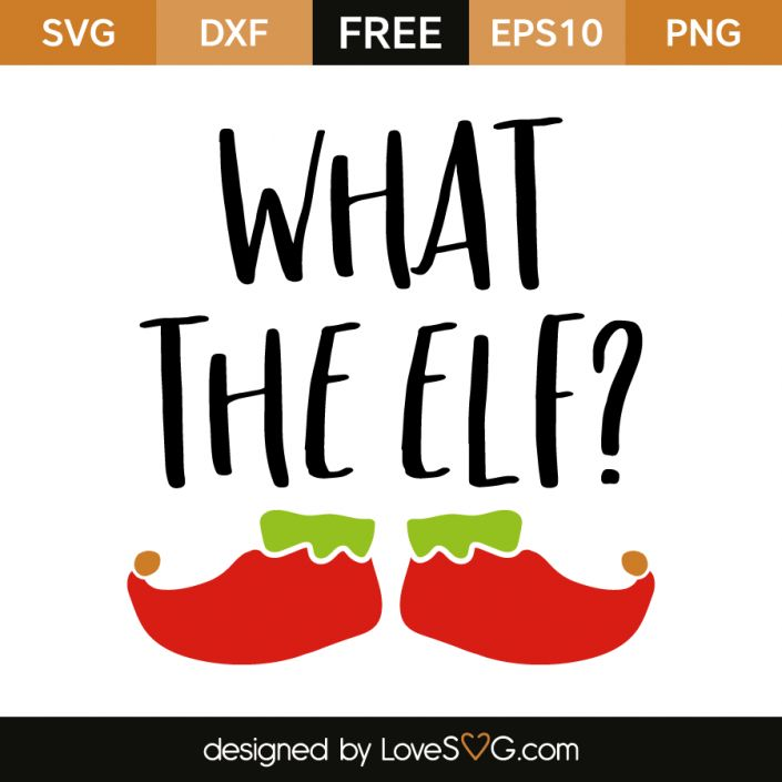 *** FREE SVG CUT FILE for Cricut, Silhouette and more *** What the Elf?