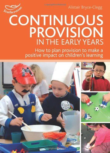 Continuous Provision in the Early Years Practitioners' Guides #abcdoes #alistairbryceclegg #continuousprovision #eyfsbooks