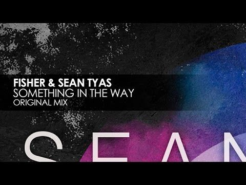 Fisher & Sean Tyas – Something In The Way