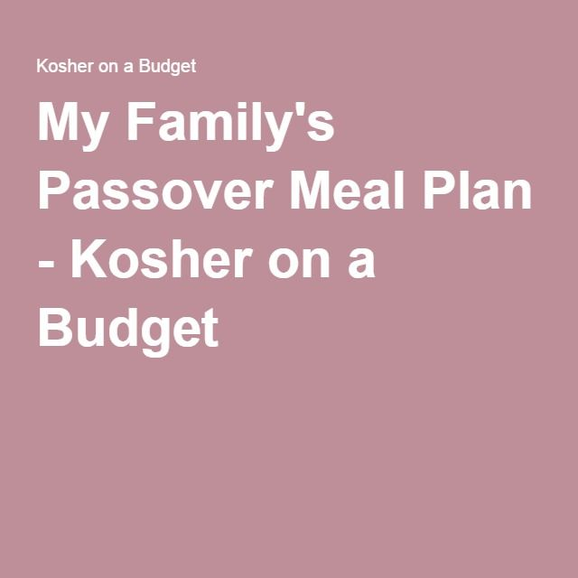 My Family's Passover Meal Plan - Kosher on a Budget