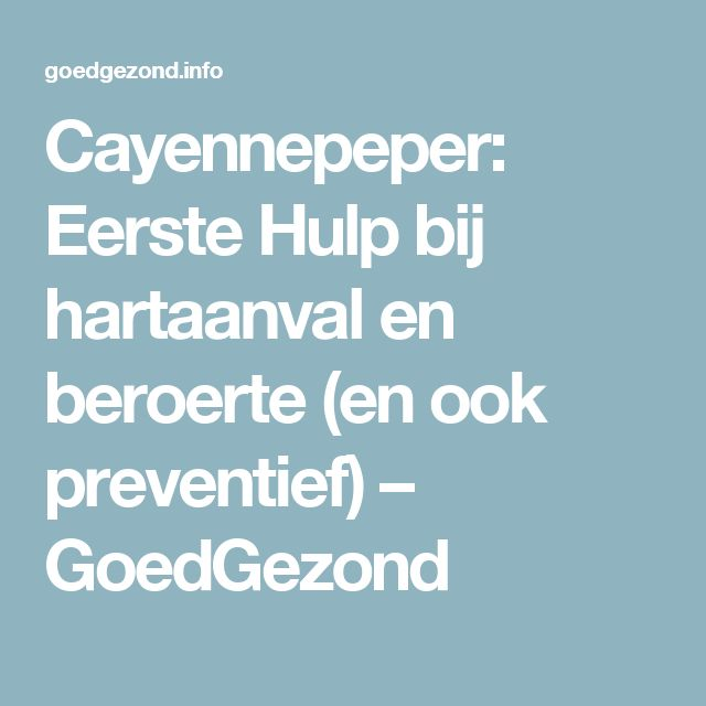 Cayennepeper: Eerste Hulp bij hartaanval en beroerte (en ook preventief) – GoedGezond