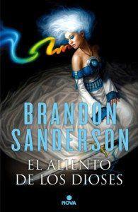 el aliento de los dioses, de Brandon Sanderson Una reseña de Aramys romero Editorial Nova http://www.librosyliteratura.es/el-aliento-de-los-dioses.html