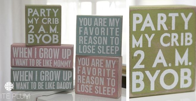 Baby's Room Decorative Quote Blocks  Party at my crib, 2 am, BYOB You are my favorite reason to lose sleep When I grow up I want to be like daddy/mommy