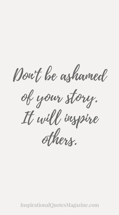 Don't be ashamed of your story inspirational quote about recovery addiction