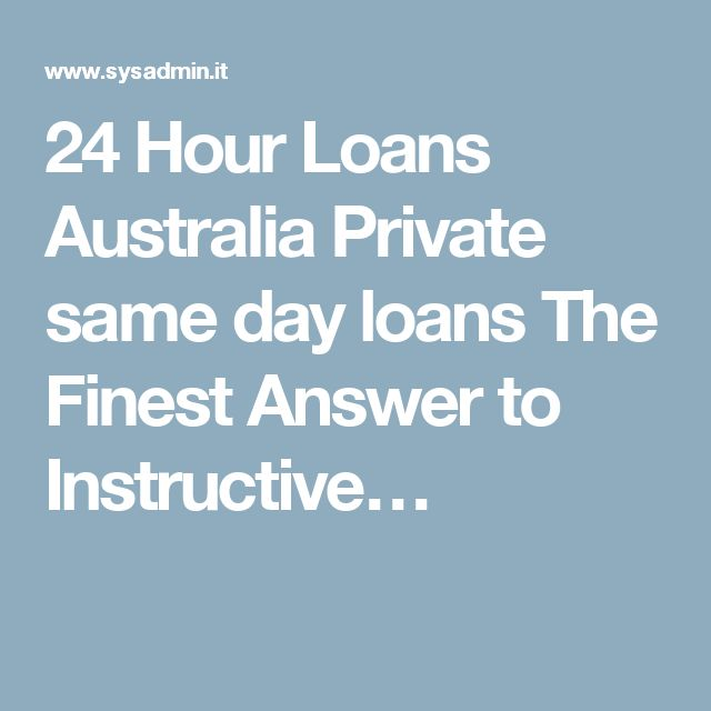 24 Hour Loans Australia Private same day loans The Finest Answer to Instructive…