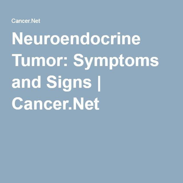 Neuroendocrine Tumor: Symptoms and Signs | Cancer.Net