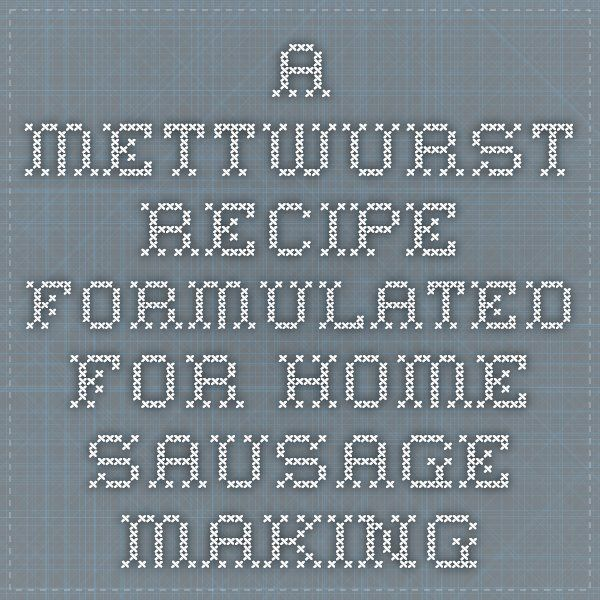 A Mettwurst Recipe Formulated for Home Sausage Making