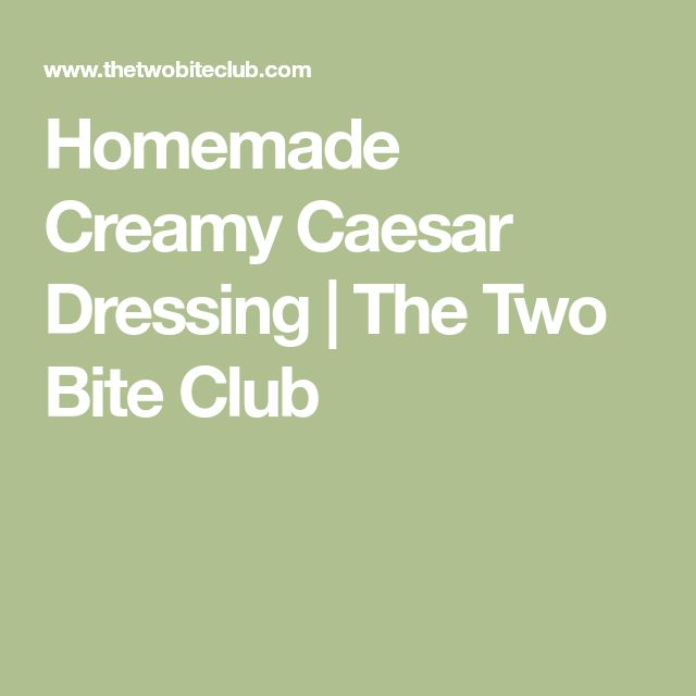 Homemade Creamy Caesar Dressing | The Two Bite Club