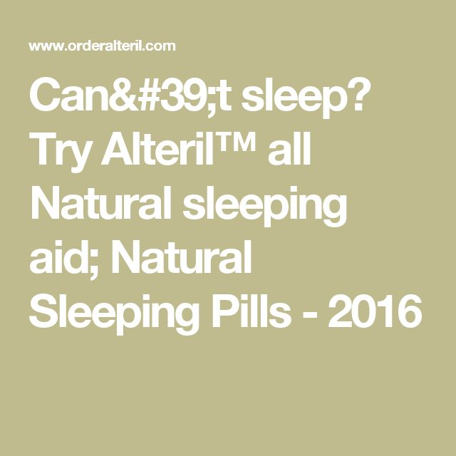 Can't sleep? Try Alteril™ all Natural sleeping aid; Natural Sleeping Pills - 2016