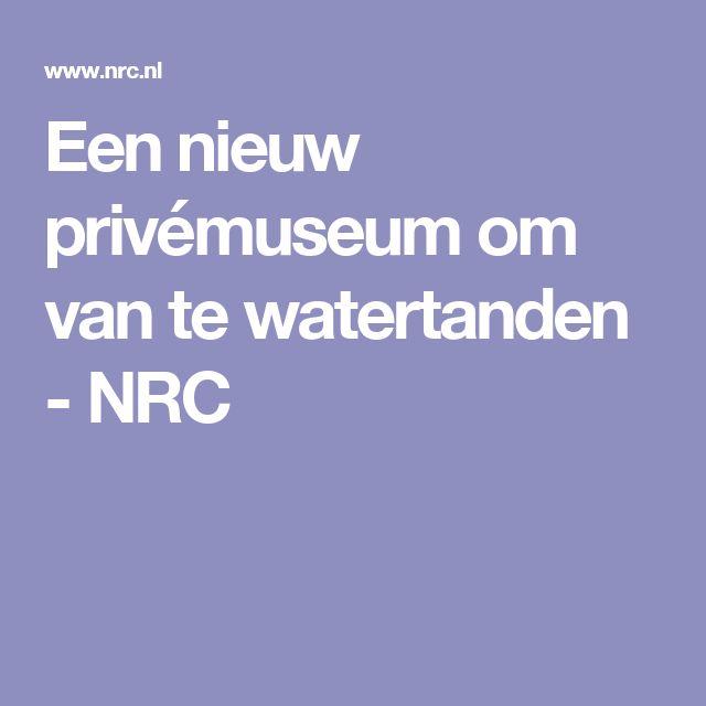 Een nieuw privémuseum om van te watertanden - NRC