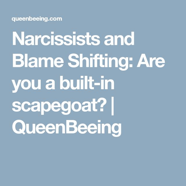Narcissists and Blame Shifting: Are you a built-in scapegoat?   QueenBeeing