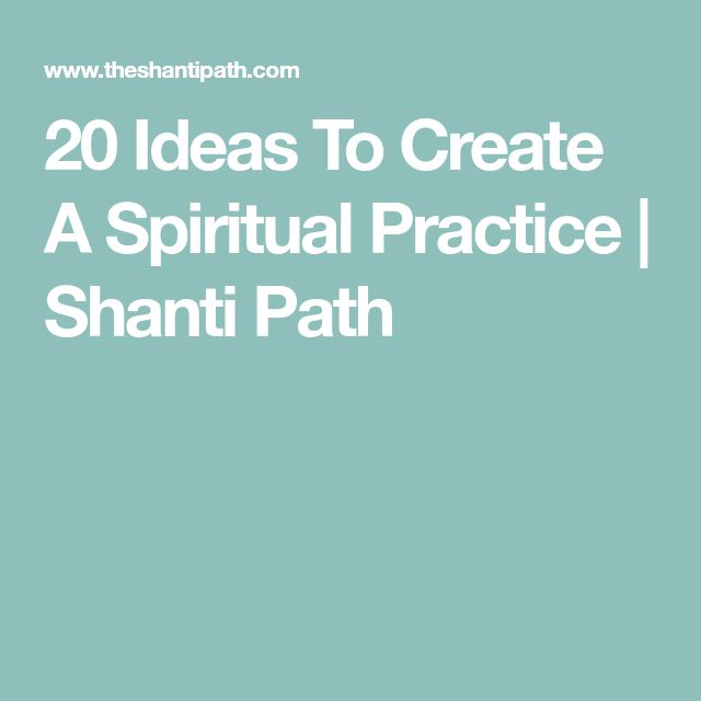 20 Ideas To Create A Spiritual Practice | Shanti Path