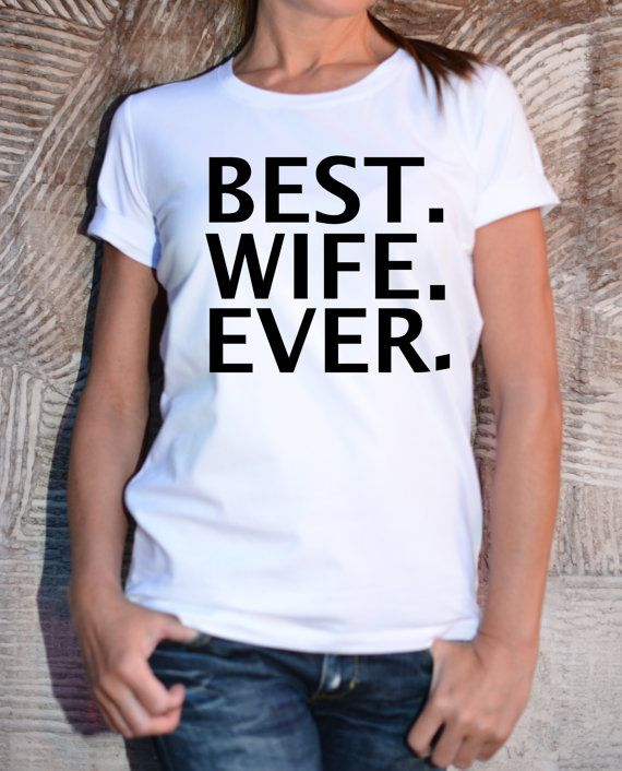 Plus Size / Best Wife Ever Tshirt / Custom Quote by Cotton9
