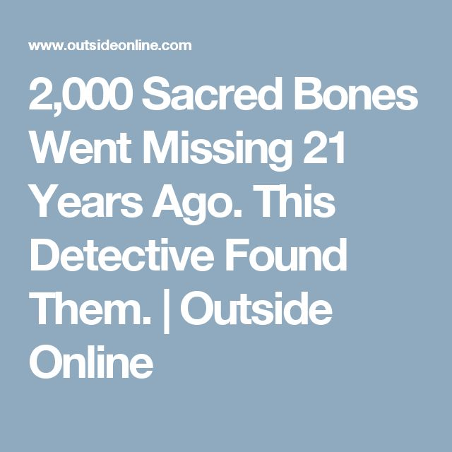 2,000 Sacred Bones Went Missing 21 Years Ago. This Detective Found Them. | Outside Online