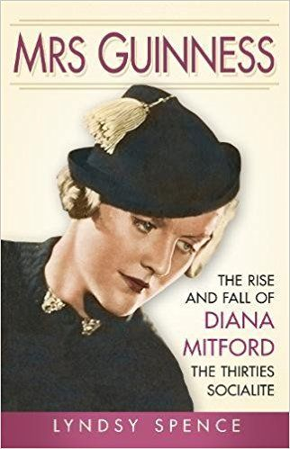 Mrs Guinness: The Rise and Fall of Diana Mitford, the Thirties Socialite: Amazon.co.uk: Lyndsy Spence: 9780750959735: Books