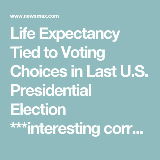Life Expectancy Tied to Voting Choices in Last U.S. Presidential Election ***interesting correlation. think someone needs to research about 75 years of previous elections to see how they correlate along the same lines