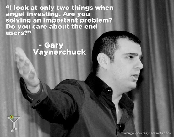 """Gary Vaynerchuck on Angel Investing: """"I only look at two things when angel investing.  Are you solving an important problem?  Do you care about the end users?"""""""
