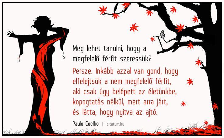 Paulo Coelho: Meg lehet tanulni, hogy a megfelelõ férfit szeressük? Persze. Inkább azzal van gond, hogy...