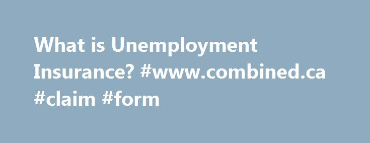 What is Unemployment Insurance? #www.combined.ca #claim #form http://claim.remmont.com/what-is-unemployment-insurance-www-combined-ca-claim-form/  unemployment weekly claim What is Unemployment Insurance? Updated August 19, 2015 Have you […]