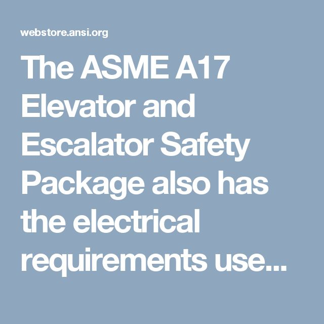 The ASME A17 Elevator and Escalator Safety Package also has the electrical requirements used for starting / stopping, regulating, controlling or protecting electric motors and generators used to operate the respective equipment. Encompassing total elevator and escalator safety, this package includes an evacuation procedures guide for emergency personnel.