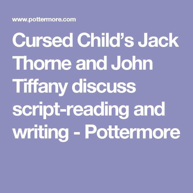 Cursed Child's Jack Thorne and John Tiffany discuss script-reading and writing - Pottermore